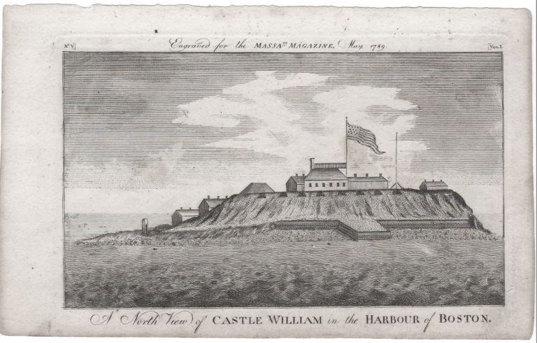 A North View of Castle William in the Harbour of Boston. Boston: Castle William., Massachusetts Magazine.